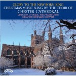 Glory to the New-Born King / Christmas Music / The Choir of Chester Cathedral
