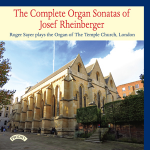 The Complete Organ Sonatas of Josef Rheinberger - Roger Sayer plays The Organ of The Temple Church, London (6 CD set - SPECIAL PRICE)