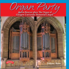 Organ Party - Volume 3 - Kevin Bowyer plays The Willis Organ of Glasgow University Memorial Chapel