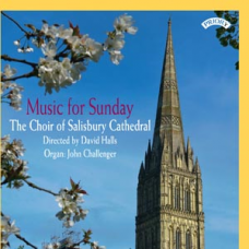 Music for Sunday - The Choir of Salisbury Cathedral - Directed by David Halls - Organ: John Challenger