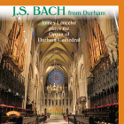 J.S.Bach from Durham - James Lancelot plays The Organ of Durham Cathedral