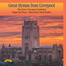 Great Hymns from Liverpool - The Choir of Liverpool Cathedral - Organ: Ian Tracey - Directed by David Poulter