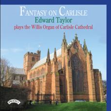 Fantasy on Carlisle - Edward Taylor plays The Willis Organ of Carlisle Cathedral