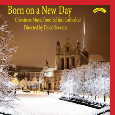 Born on a New Day - Christmas Music from Belfast Cathedral. Directed by David Stevens