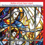 Mother of God,here I stand - The Choir of Nottingham Cathedral - Directed by Alex Patterson