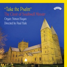 Take the Psalm / The Choir of Southwell Minster / Directed by Paul Hale