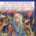 The Choral Music of Colin Mawby - The Choir of Liverpool Metropolitan Cathedral - Directed by Christopher McElroy