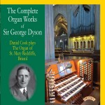 The Complete Organ Works of Sir George Dyson / The Organ of St.Mary, Redcliffe, Bristol/ Daniel Cook