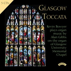 Glasgow Toccata - Major Organ Works of Alan Gibbs (b.1932) / Glasgow University Memorial Chapel (3 CD set)