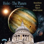 Holst: The Planets and St.Paul's Suite / Simon Johnson plays the Organ of St.Paul's Cathedral, London (with The Chorister's of St.Paul's Cathedral)