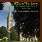 Sir Charles Villiers Stanford - The Complete Organ Works Volume 3 / The Organ of Salisbury Cathedral