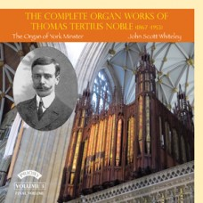 The Complete Organ Works of Thomas Tertius Noble -  John Scott Whiteley - The Organ of York Minster. Volume 3 (Final Volume)