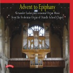 Advent to Epiphany / The Organ of Oundle School Chapel / Alexander Eadon