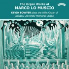 The Organ Works of Marco Lo Muscio - Kevin Bowyer plays the Willis Organ of Glasgow University Memorial Chapel