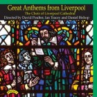Great Anthems from Liverpool - The Choir of Liverpool Cathedral - Directed and Played by David Poulter, Ian Tracey and Daniel Bishop