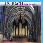 J.S.Bach from Lincoln - Colin Walsh plays The Organ of Lincoln Cathedral