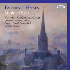 Evening Hymn - Music of Light - Norwich Cathedral Choir- Organ: David Dunnett and George Inscoe - Directed by Ashley Grote