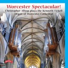 Worcester Spectacular! Christopher Allsop plays the Kenneth Tickell Organ of Worcester Cathedral