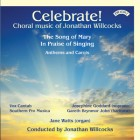 Celebrate! Choral Music of Jonathan Willcocks - Vox Cantab - Southern Pro Musica - Josephine Goddard (Soprano), Gareth Brynmor John (Baritone) Jane Watts (Organ) - conducted by Jonathan Willcocks