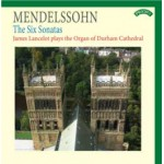 Mendelssohn - The Complete Organ Sonatas. The Organ of Durham Cathedral