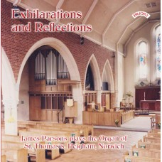 Exhilarations and Reflections - James Parsons plays the Organ of St. Thomas`s, Heigham, Norwich