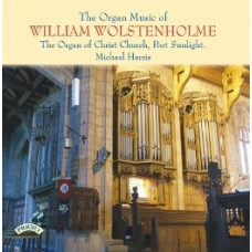 The Organ Music of William Wolstenholme / The Organ of Christ Church, Port Sunlight