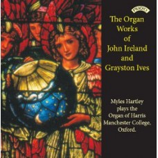 The Organ Works of John Ireland and Grayston Ives / The Organ of Harris Manchester College, Oxford