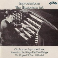 Improvisation: The Illusionist's Art - Cochereau Improvisations / Organ of Truro Cathedral