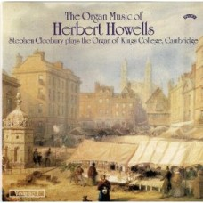 The Organ Music of Herbert Howells Vol 1 - The Organ of King's College, Cambridge