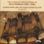 Complete Organ Works of Percy Whitlock - Vol 1 - The Organ of Hull City Hall