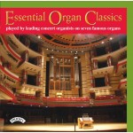 Essential Organ Classics played by leading concert organists on seven famous organs