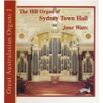 Great Australasian Organs Vol 1 - The Hill Organ of Sydney Town Hall