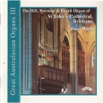 Great Australasian Organs Vol III - St.John's Cathedral, Brisbane