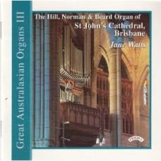 Great Australasian Organs Vol III - St.John's Cathedral, Brisbane