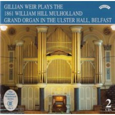 Gillian Weir plays the 1861 Hill Mulholland Grand Organ in the Ulster Hall, Belfast (2 CD set)