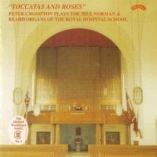 Toccatas and Roses / The Hill Organ of the Royal Hospital School, East Anglia