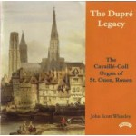 The Dupre Legacy - The Cavaille-Coll Organ of St.Ouen, Rouen, France