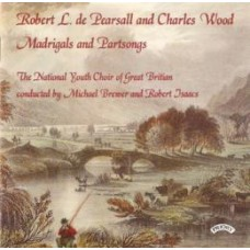 Robert de Pearsall and Charles Wood Part Songs