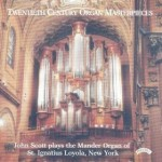 Twentieth Century Organ Masterpieces - The Mander Organ of St.Ignatius Loyola, New York