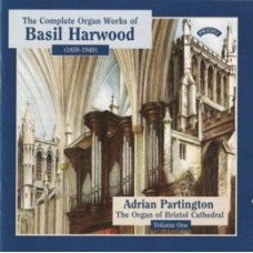Complete Organ Works of Basil Harwood - Vol 1 - The Organ of Bristol Cathedral