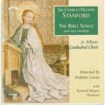 Charles Villiers Stanford: The Bible Songs and Rare Anthems