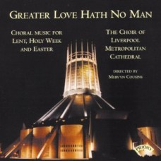 Greater Love hath no Man / Music for Lent and Easter