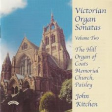 Victorian Organ Sonatas - Vol 2 - Hill Organ of Coats Memorial Church, Paisley, Scotland