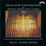 Organ Music for Passiontide: The Organ of All Saints, Margaret Street, London