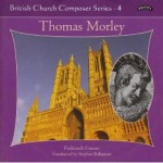 British Church Composer Series - 4: Music of Thomas Morley