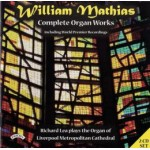 Complete Organ Works of William Mathias / Organ of Liverpool Metropolitan Cathedral (2 CD set)