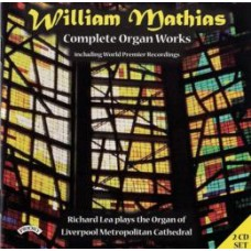 Complete Organ Works of William Mathias / Organ of Liverpool Metropolitan Cathedral (2 CD set)