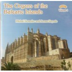 The Organs of the Balearic Islands - Vol 1 - The Organs of Esglesia del Socours, Palma, Santa Maria del Cami, Sancelles, Ciutadella Cathedral (Menorca), La Seu Cathedral, Palma, Campanet, Mao, Santa Maria, Menorca