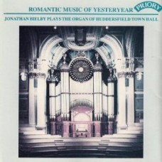 Romantic Music of Yesteryear / The Organ of Huddersfield Town Hall