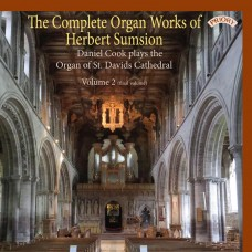 The Complete Organ Works of Herbert Sumsion Volume 2 - Daniel Cook plays the Organ of St. Davids Cathedral